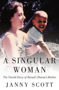 "Janny Scott's book on Barack Obama's mother, ""A Singular Woman"""