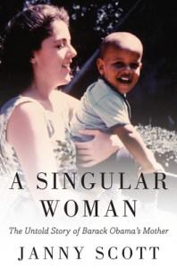 "Janny Scott's book on Barack Obama's mother, ""A Singular Woman"""