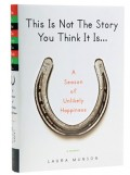 "Laura Munson's book on marriage and making choices ""This Is Not The Story You Think It Is"""