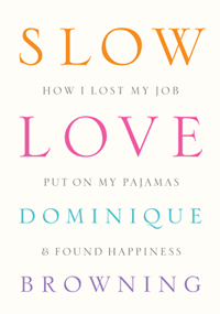 Slow Love Life by Dominique Browning