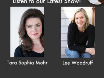Listen to our Latest Show with guests Tara Sophia Mohr and Lee Woodruff