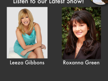 Listen to our interviews with Leeza Gibbons, TV Personality and author, Roxanna Green