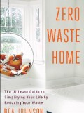 Zero Waste Home–The Ultimate Guide to Simplifying Your Life By Reducing Your Waste