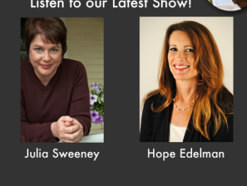 """TWE Podcasts #45 with Guests Julia Sweeney of SNL fame on """"If It's Not One Thing, It's Your Mother"""" and author Hope Edelman on """"Motherless Daughters"""""""