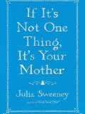 Julia Sweeney's book, If It's Not One Thing, It's Your Mother
