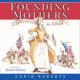 """""""Founding Mothers: Remembering the Ladies"""" by Cokie Roberts"""