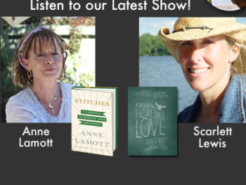 "TWE Encore Podcasts with guests Anne Lamott, author of ""Stitches,""and Scarlett Lewis, author of ""Nurturing Healing Love"""