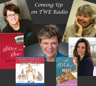 "Coming Up on TWE Radio: Bestselling author Kelly Corrigan, her book, ""Glitter and Glue,"" Cokie Roberts and her book, ""Founding Mothers,"" Holly Peterson and her book, ""The Idea of Him,"" and award-winning journalist, Robin Morgan"