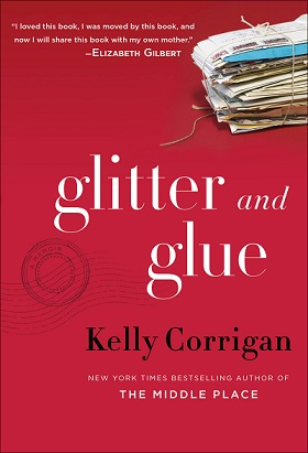 Kelly Corrigan's Glitter and Glue