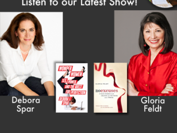 "TWE Radio August Encore Show with Debora Spar with her book, ""Wonder Women,"" and Gloria Feldt with her book, ""No Excuses"""