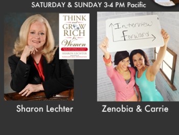 "On TWE Radio: Sharon Lechter, with her book, ""Think and Grow Rich for Women,"" and Interview Forward's Carrie and Zenobia"