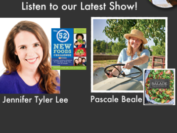 """TWE Podcasts with Jennifer T yler Lee with her book, """"The 52 New Foods Challenge,"""" and Pascale Beale with her recipe book, """"Salade"""""""