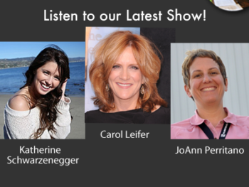 TWE Encore Podcasts with Katherine Schwarzenegger, comedian Carol Leifer, movie production manager JoAnn Perritano