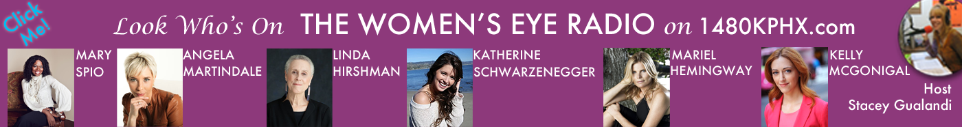 Click to Learn More about our Great Guests on The Women's Eye Radio Show