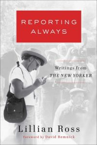 Lillian Ross book Reporting, Always: Writings form the New Yorker/Image: Scribner Publishing