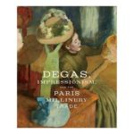 TWE DESIGN: Degas, Paris Fashion and Hat Exhibit Will Entertain and Inform