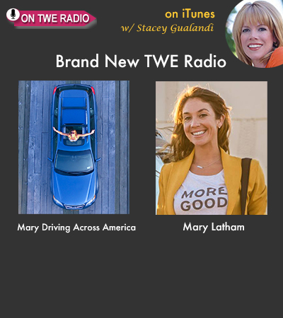 """TWE RADIO: Mary Latham Turned Tragedy into a 50-State Trek to Find """"More Good"""" Stories"""
