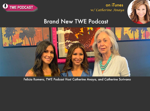 TWE PODCAST: Catherine Anaya Talks Healthy Mindset with Felicia Romero and Money Power with Catherine Scrivano