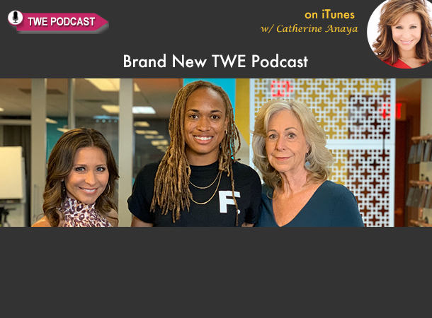 TWE PODCAST: Catherine Anaya with World Cup Soccer Champ Jessica McDonald and Money Planner Catherine Scrivano